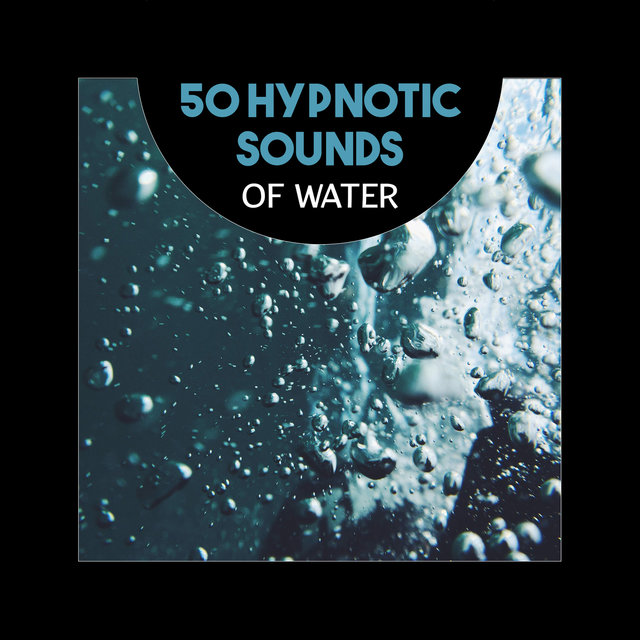 50 Hypnotic Sounds of Water – Free Your Mind, Rest in Peace, Music