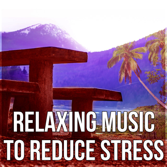 Listen to Relaxing Music to Reduce Stress – Relax Yourself