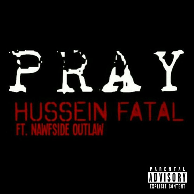 Pray (feat  Nawfside Outlaw) by Hussein Fatal on TIDAL
