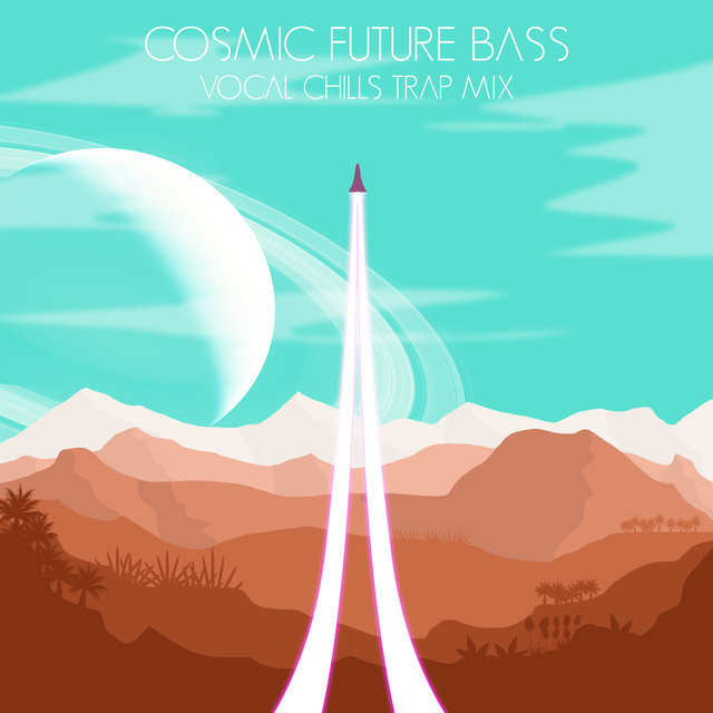 Cosmic Future Bass Vocal Chills Trap Mix by Various Artists