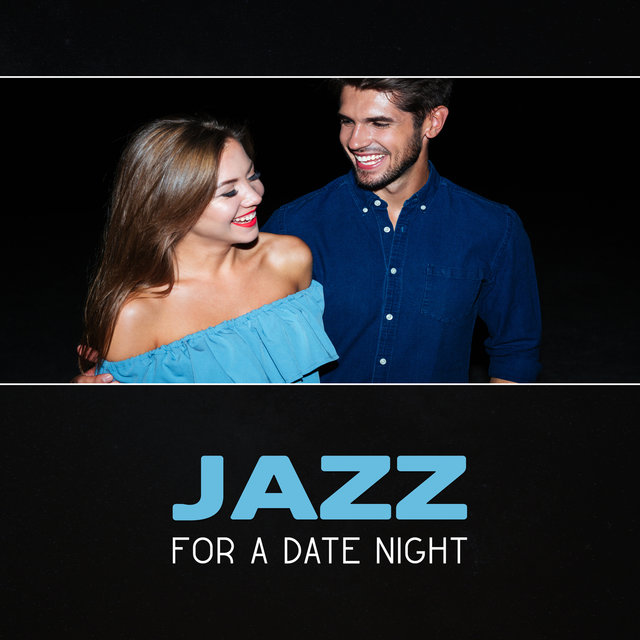 Listen to Jazz for a Date Night – Smooth Jazz, Romantic Jazz