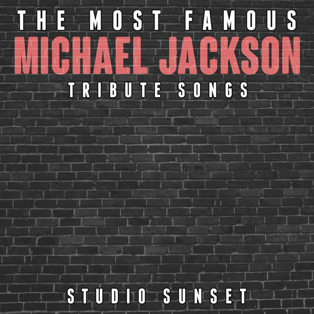 The Most Famous: Michael Jackson Tribute Songs by Studio