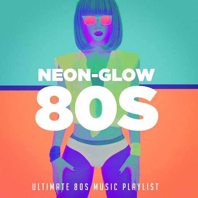 Listen to Neon-Glow 80S! Ultimate 80S Music Playlist by 80's