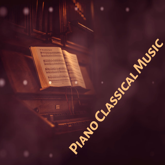 Piano Classical Music – Relaxation Sounds, Classical Chillout