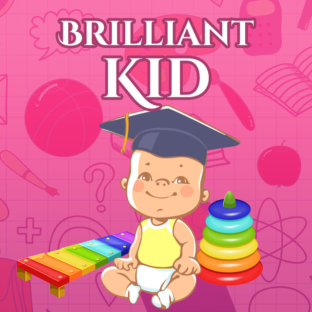Brilliant Kid – Music for Baby, Build Baby IQ, Little Genius