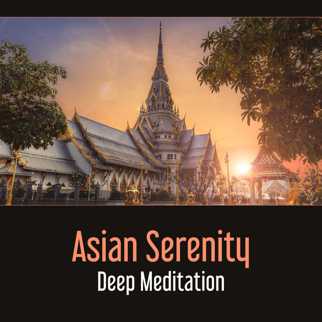 Asian Serenity: Deep Meditation – Oriental Music, Relaxation and Zen