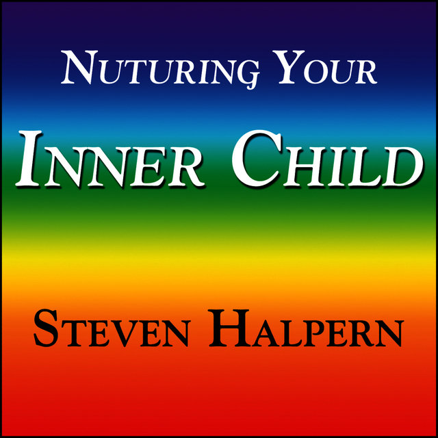 Nurturing Your Inner Child - With Subliminal Affirmations by Steven
