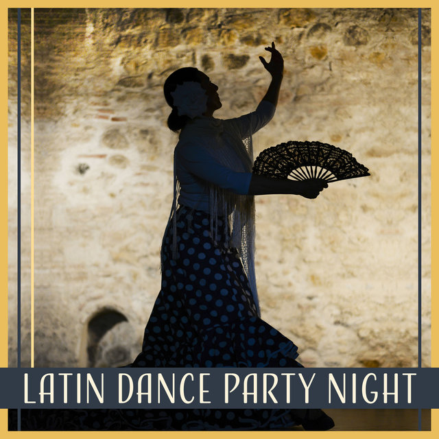 Latin Dance Party Night - Spanish Rhythmic Sounds, Latin