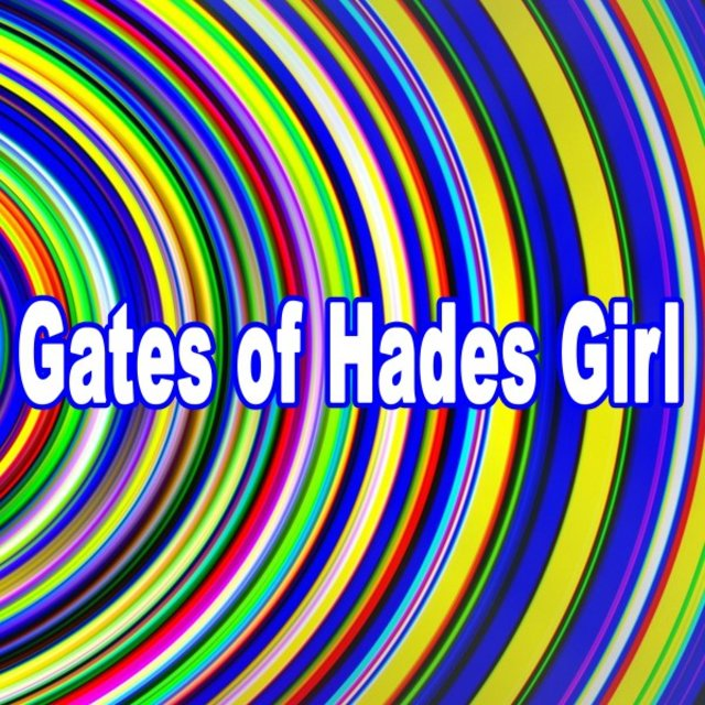 Listen to Gates of Hades Girl - The Ultimate Trip to a