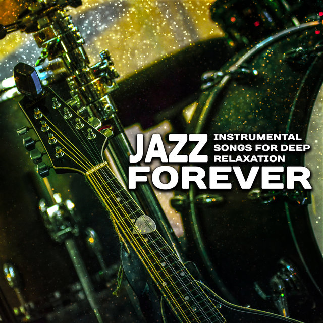 Listen to Jazz Forever: Instrumental Songs for Deep