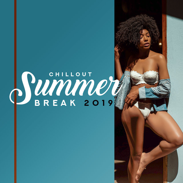 Chillout Summer Break 2019 – Best Chill Out Vacation Music