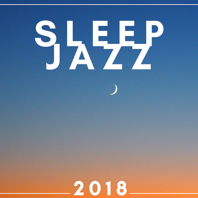 Sleep Jazz 2018 - The Very Best in Jazz Music for Sleeping by Jazz