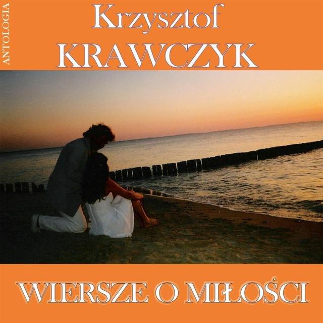 Wiersze O Milosci Krzysztof Krawczyk Antologia By
