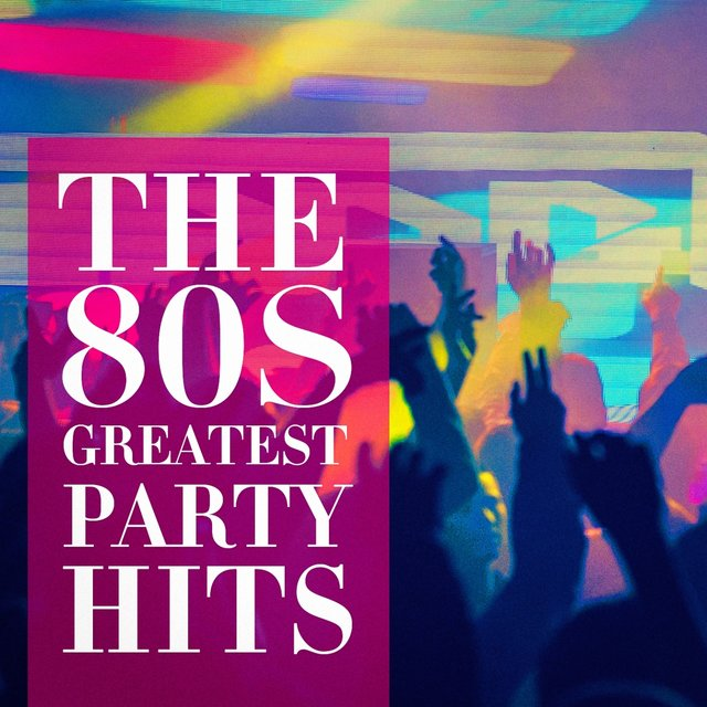The 80s Greatest Party Hits