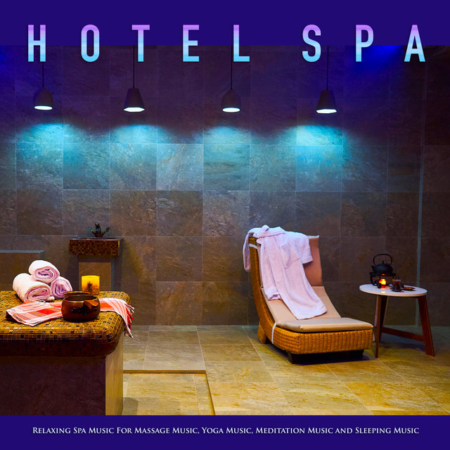 Hotel Spa: Relaxing Spa Music For Massage Music, Yoga Music