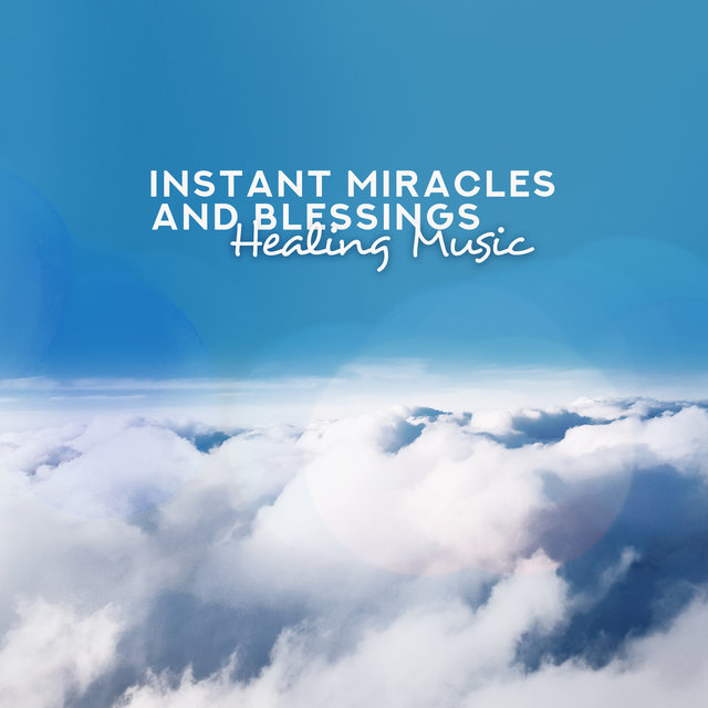 Instant Miracles and Blessings: Healing Music - Deep Prayer