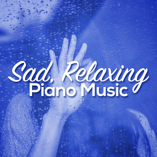 Listen to Sad, Relaxing Piano Music by Sad Songs Music on TIDAL