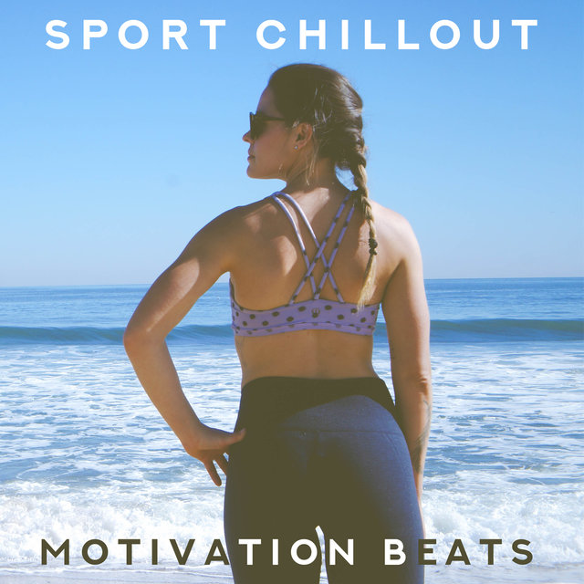 Sport Chillout Motivation Beats by Running Music Ensemble on