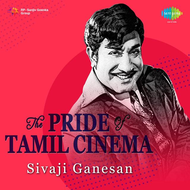 The Pride of Tamil Cinema - Sivaji Ganesan by Various