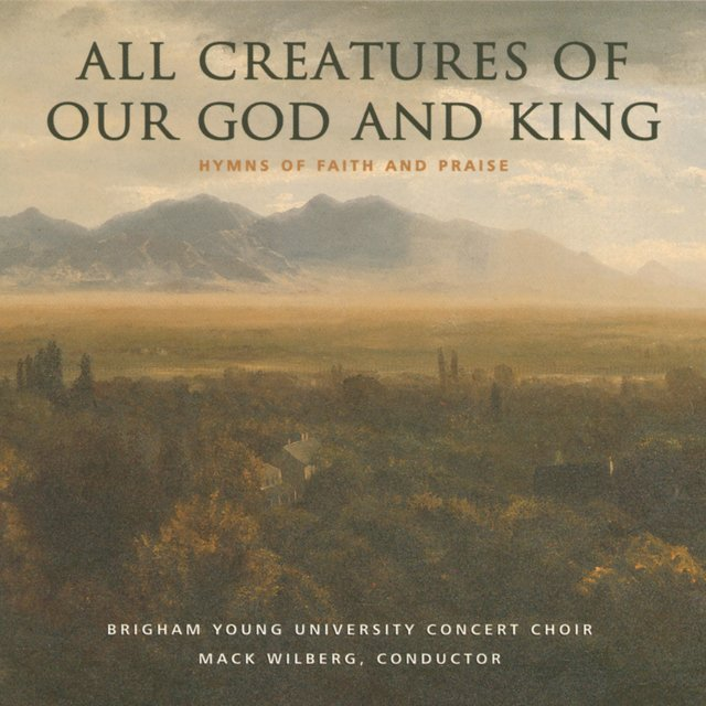 All Creatures of Our God & King: Hymns of Faith & Praise by BYU