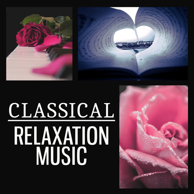 Classical Relaxation Music – Songs for Relaxation and Rest