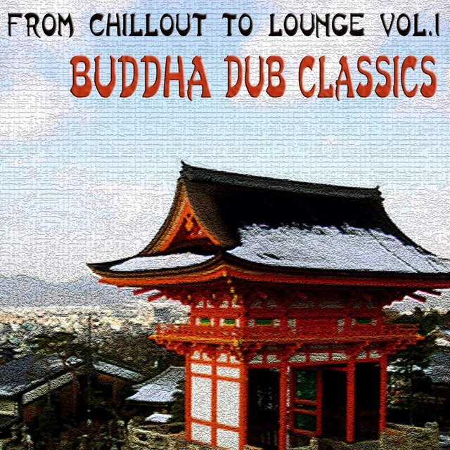 Listen to From Chillout To Lounge Vol 1 - Buddha Dub Classic