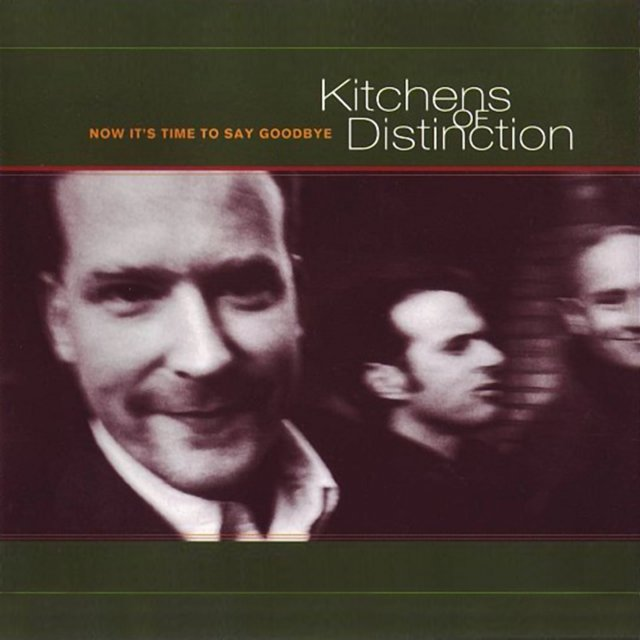 Now It\'s Time to Say Goodbye by Kitchens of Distinction on TIDAL