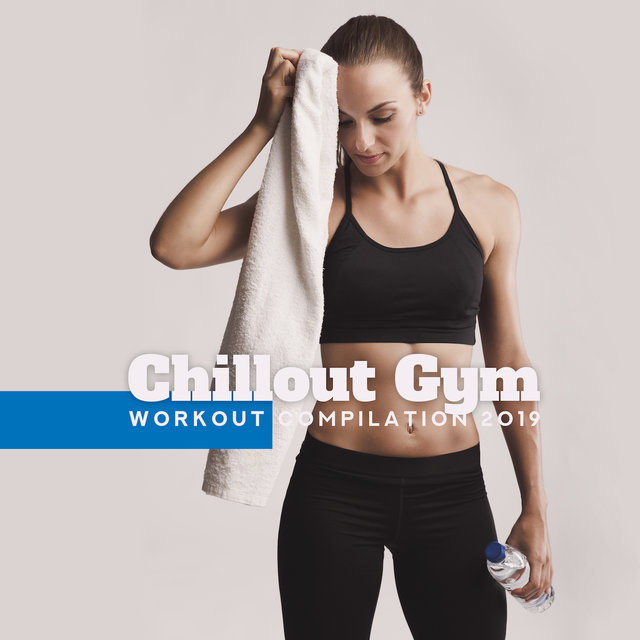 Chillout Gym Workout Compilation 2019: 15 Chill Out Songs