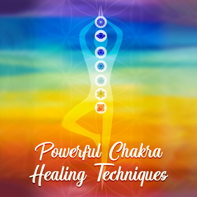 Powerful Chakra Healing Techniques: All 7 Chakras Balancing