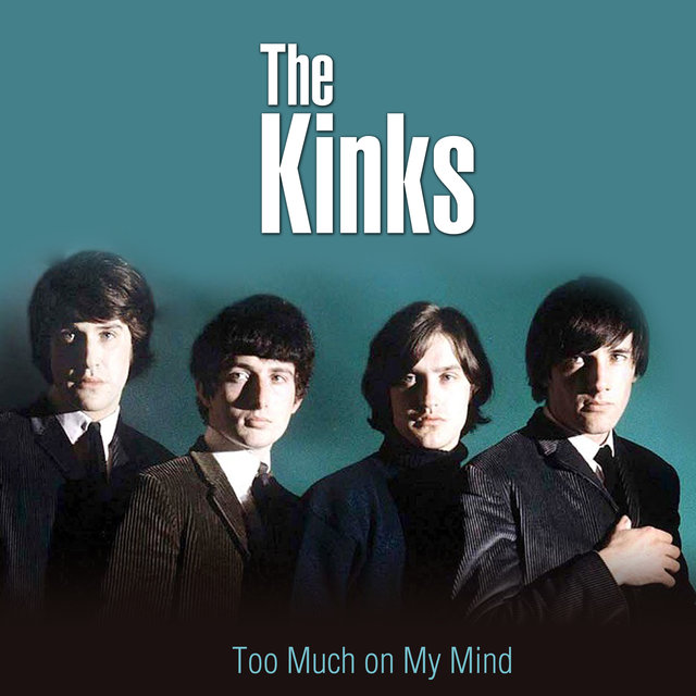 Too Much on My Mind by The Kinks on TIDAL