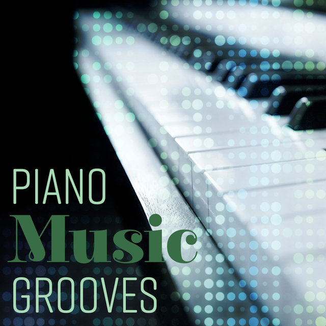 Piano Music Grooves - Easy Listening Soft Instrumental Songs