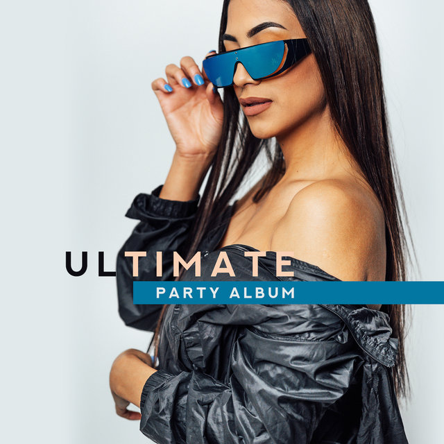 Ultimate Party Album – Ibiza Dance Party, 2019 Ambient Chill