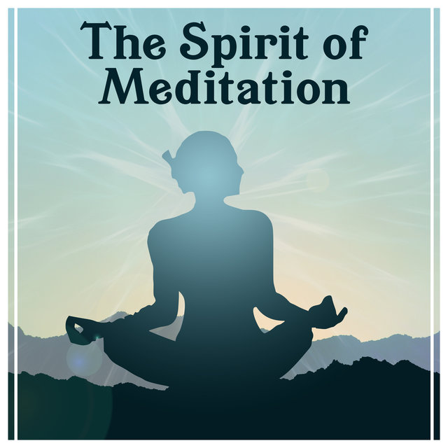 The Spirit of Meditation – Deep Healing Meditation, Yoga