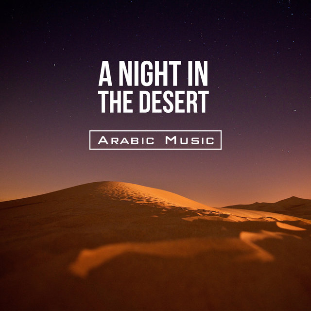 A Night in the Desert - Arabic Music, Relaxing Songs, Ethnic