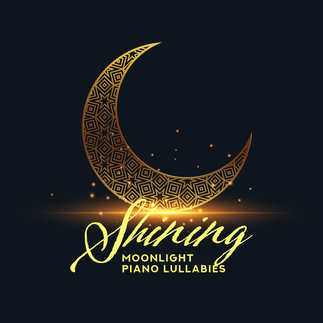 Shining Moonlight Piano Lullabies: 2019 Compilation of Most