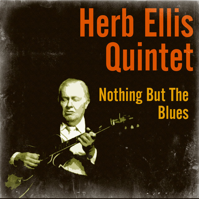 Nothing but the Blues by Herb Ellis Quintet on TIDAL
