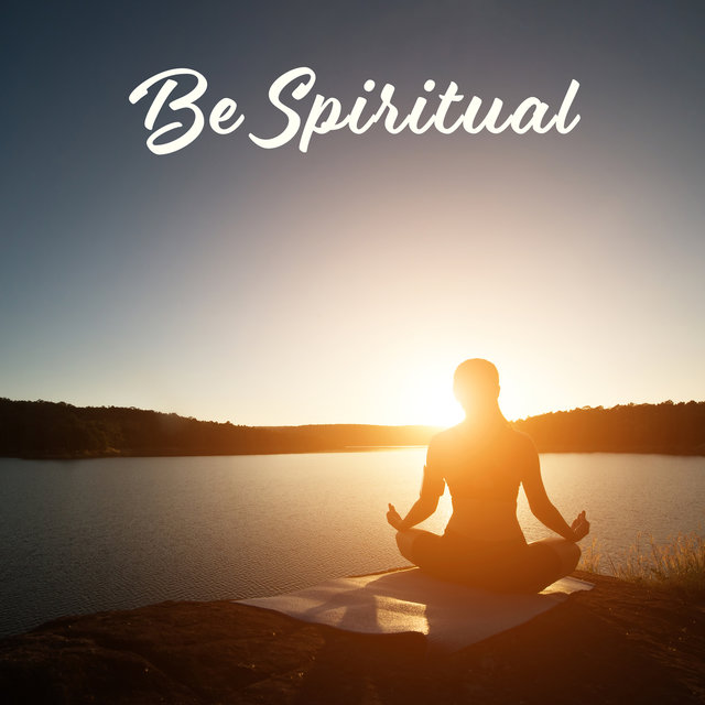 Be Spiritual – Relaxing Music for Yoga, Meditation