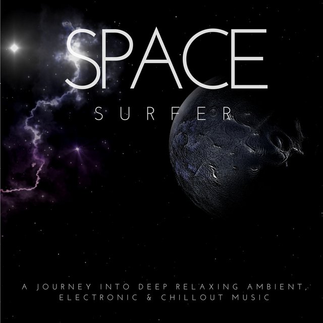Space Surfer (A Journey Into Deep Relaxing Ambient, Electronic