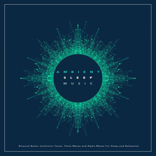 Ambient Sleep Music: Binaural Beats, Isochronic Tones, Theta Waves