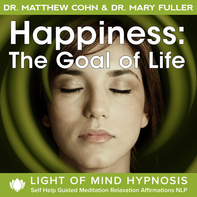 Happiness: The Goal of Life Light of Mind Hypnosis Self Help Guided