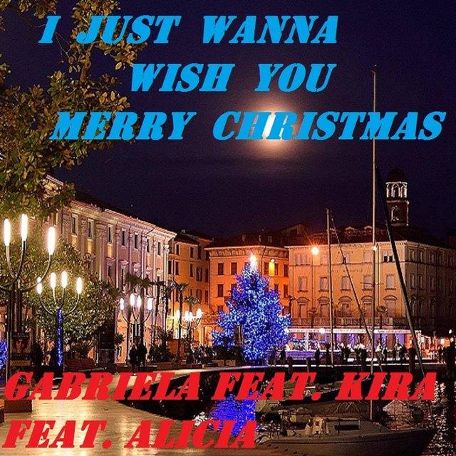 I Wanna Wish You A Merry Christmas.Listen To I Just Wanna Wish You Merry Christmas By Gabriela