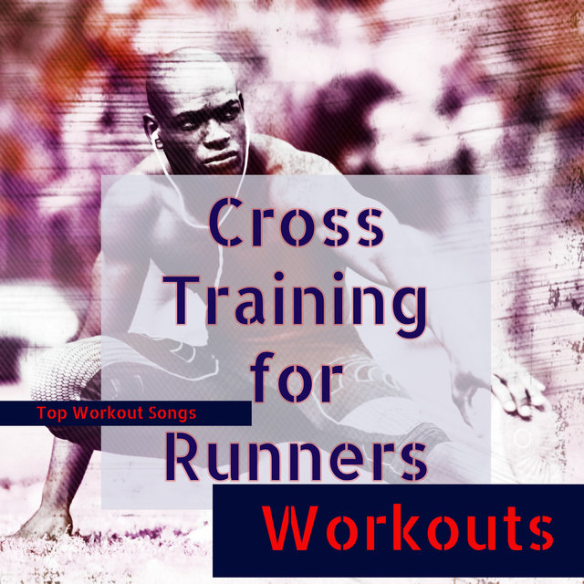 Listen to Cross Training for Runners – Top Workout Songs for