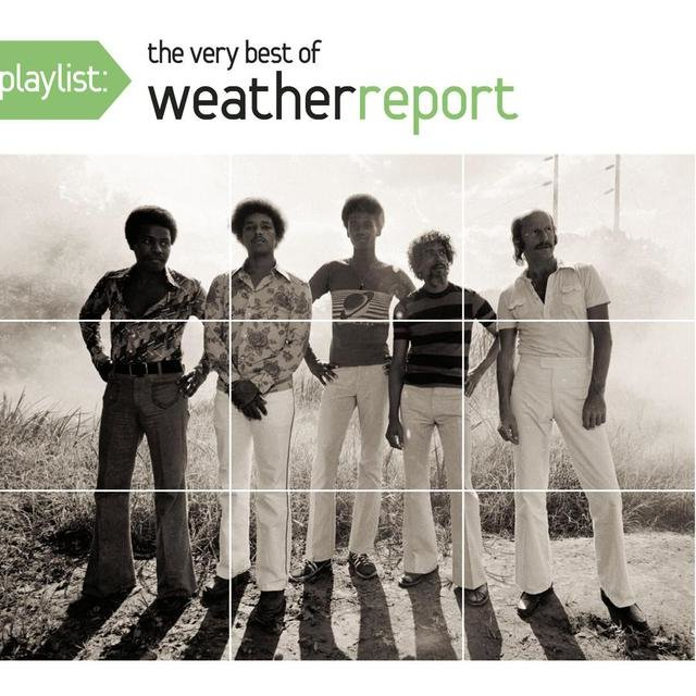 Playlist: The Very Best Of Weather Report by Weather Report on TIDAL