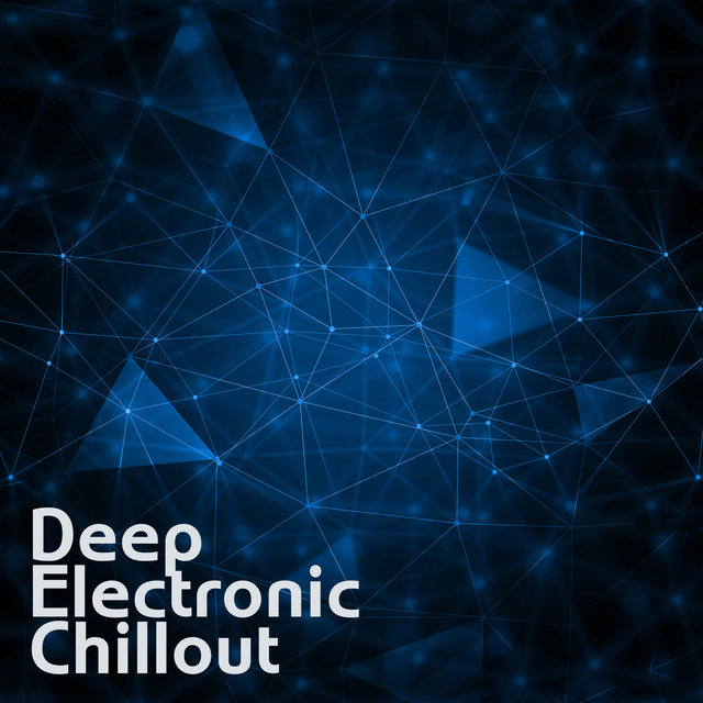 Listen to Deep Electronic Chillout - Best Musical Compilation of
