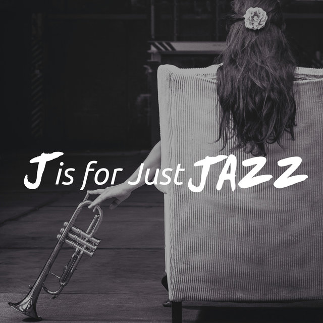 Listen to J is for Just Jazz - A Collection of Modern Jazz Songs