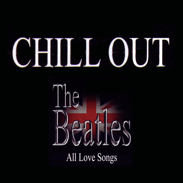 The Beatles Chill Out - All Love Songs Vol 2 by Varous