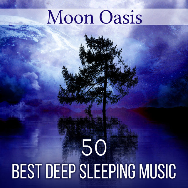 Moon Oasis: 50 Best Deep Sleeping Music, Cure for Insomnia
