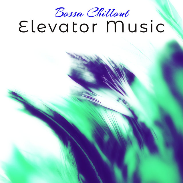 Listen To Elevator Music Bossa Chillout The Perfect