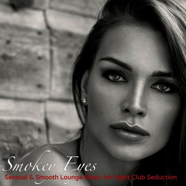 Listen to Smokey Eyes – Sensual & Smooth Lounge Music for