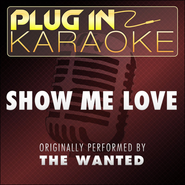 Show Me Love (Originally Performed by the Wanted) [Karaoke